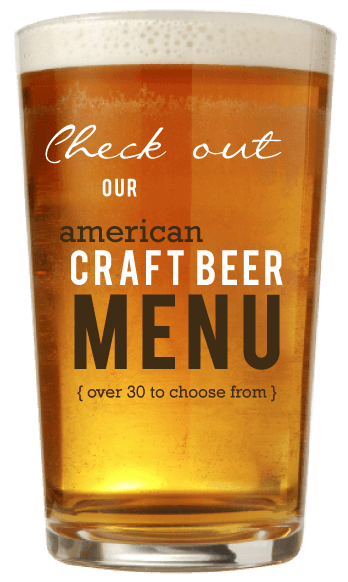 Check out our American Craft Beer Menu with over thirty options to choose from